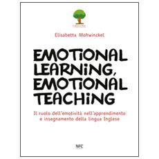 Emotional learning, emotional teaching. Il ruolo dell'emotività nell'apprendimento e insegnamento della lingua inglese