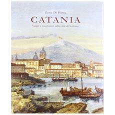 Catania. Viaggi e viaggiatori nella città del vulcano. Itinerari tra il XVI e il XIX secolo