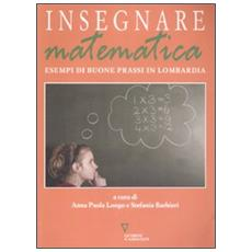Insegnare matematica. Esempi di buone prassi in Lombardia. Con CD-ROM