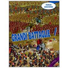 Grandi battaglie! Guerre di ieri e di oggi; armi, eserciti, strategie; la pace e la ricostruzione