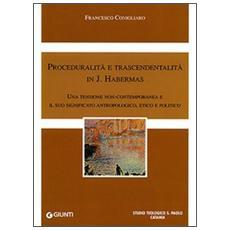 Proceduralità e trascendentalità in J. Habermas. Una tensione contemporanea e il suo significato antropologico, etico e politico