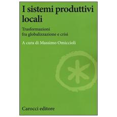 I sistemi produttivi locali. Trasformazioni fra globalizzazione e crisi