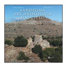 Sardegna archeologica dal cielo. Dai circoli megalitici alle torri nuragiche