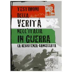 Testimoni della verità nell'Italia in guerra. La Resistenza cancellata
