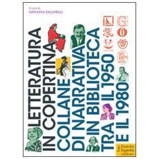 Letteratura in copertina. Collane di narrativa in biblioteca tra il 1950 e il 1980