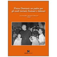 Pietro Damiani. Un padre per gli esuli istriani, fiumani e dalmati