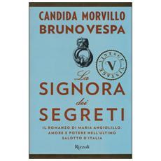 La signora dei segreti. Il romanzo di Maria Angiolillo. Amore e potere nell'ultimo salotto d'Italia