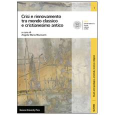 Crisi e rinnovamento tra mondo classico e cristianesimo antico