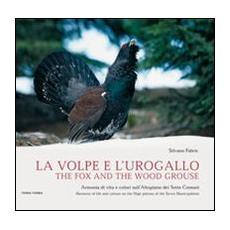 La volpe e l'urogallo. Armonia di vita e colori sull'altopiano dei sette comuni. Ediz. italiana e inglese
