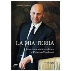 La mia terra. Intervista storico-politica a Federico Vecchioni