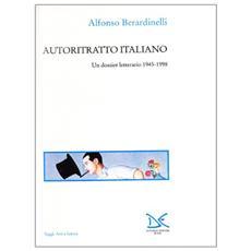 Autoritratto italiano. Un dossier letterario 1945-1998