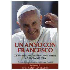 Anno con Francesco. Le pi� toccanti riflessioni dalle omelie di Santa Marta (Un)