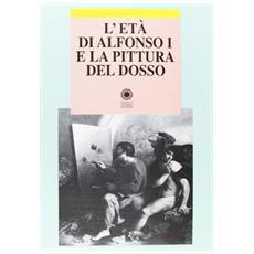 Et� di Alfonso I e la pittura del Dosso (L')