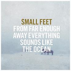 Small Feet - From Far Enough Away Everythingsounds L