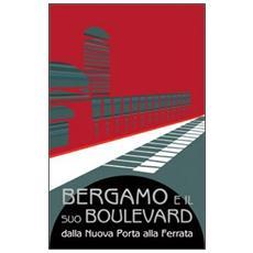 Bergamo e il suo boulevard. Dalla Nuova Porta alla Ferrata