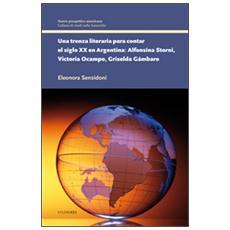 Una trenza literaria para contar el siglo XX en Argentina. Alfonsina Storni, Victoria Ocampo, Griselda Gámbaro