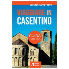 Viaggiare in Casentino. Guida turistica
