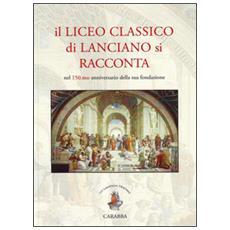 Il liceo classico di Lanciano si racconta. Nel 150. mo anniversario della sua fondazione