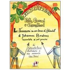 Fate, gnomi e cavalieri. La variazioni su un tema di Handel di Johannes Brahms. Raccontate au più piccini. Con CD-Audio