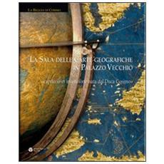 La sala delle carte geografiche in Palazzo Vecchio. Capriccio et invenzione nata dal Duca Cosimo