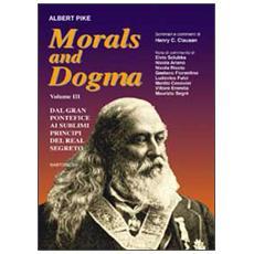 Morals and dogma. Vol. 3: Dal gran pontefice al sublime principe del real segreto.