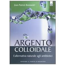 Argento colloidale. L'alternativa naturale agli antibiotici