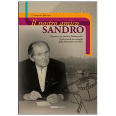 Il nostro amico Sandro. L'incontro con Sandro Talamazzini. Il più grande personaggio della televisione cremonese