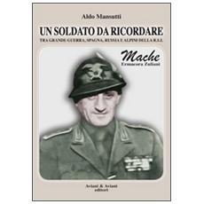 Un soldato da ricordare tra grande guerra, Spagna, Russia e alpini della R. S. I. . Mache, Ermacora Zuliani