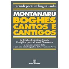 Montanaru, Boghes, cantos e cantigos. Le liriche di Antioco Casula il miglior poeta di metà Novecento. Testo sardo e italiano