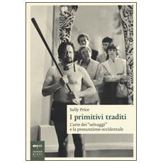 """Primitivi traditi. L'arte dei """"selvaggi"""" e la presunzione occidentale (I)"""