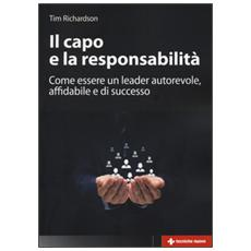 Capo e la responsabilit�. Come essere un leader autorevole, affidabile e di successo (Il)