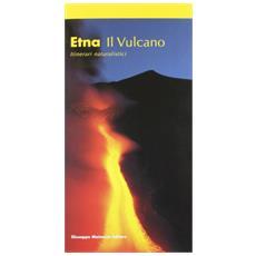Etna. Il vulcano. Itinerari naturalistici