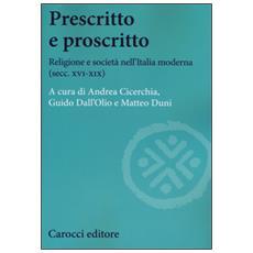 Prescritto e proscritto. Religione e societ� nell'Italia moderna (secc. XVI-XIX)