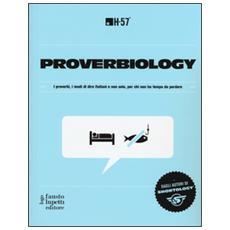 Proverbiology. I proverbi, i modi di dire italiani e non solo, per chi non ha tempo da perdere