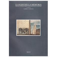 I Luoghi Della Memoria. Progetti Per Il Parco Archeologico Di Roma.