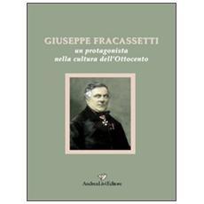 Giuseppe Fracassetti. Un protagonista nella cultura dell'Ottocento