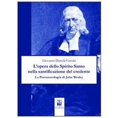 L'opera dello Spirito Santo nella santificazione del credente. La pneumatologia di John Wesley