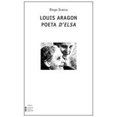 Louis Aragon. Poeta d'Elsa