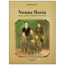 Nonna Maria. Donne, uomini e bambini di altri tempi