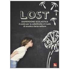 Lost. Dispersione scolastica. Il costo per la collettività e il ruolo di scuole e terzo settore
