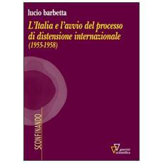 Italia e l'avvio del processo di distensione internazionale (1955-1958) (L')