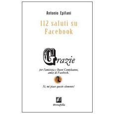 112 saluti su Facebook. Grazie per l'amicizia e buon compleanno amici di Facebook