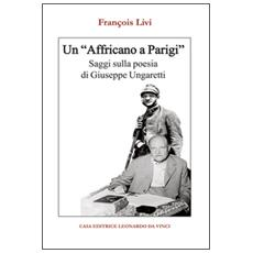 Un «Affricano a Parigi». Saggi sulla poesia di Giuseppe Ungaretti