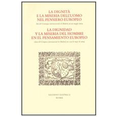 Dignit� e la miseria dell'uomo nel pensiero europeo. Atti del Convegno internazionale (Madrid, 20-22 maggio 2004) . Ediz. italiana e spagnola (La)