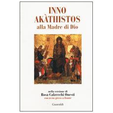 Inno Akathistos alla madre di Dio. Con testo greco a fronte