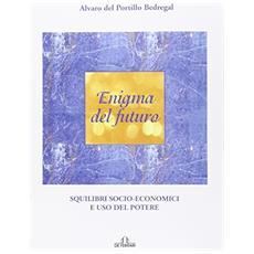 Enigma del futuro. Squilibri socio-economici e abuso del potere