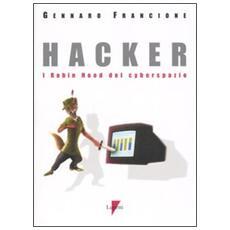 Hacker. I Robin Hood del cyberspazio