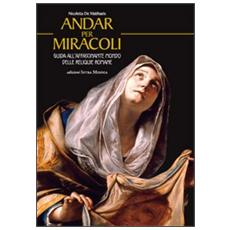 Andar per miracoli. Guida all'affascinante mondo delle reliquie romane