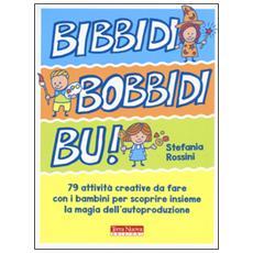 Bidibibodibib�! 79 attivit� creative da fare con i bambini per scoprire insieme la magia dell'autoproduzione