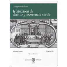 Istituzioni di diritto processuale civile. Vol. 1: I princìpi.